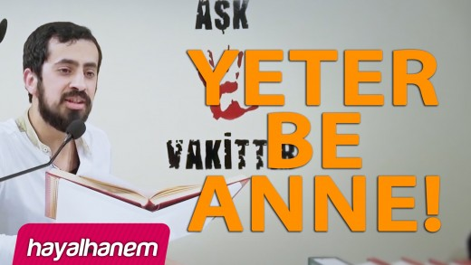 Yeter Be Anne !